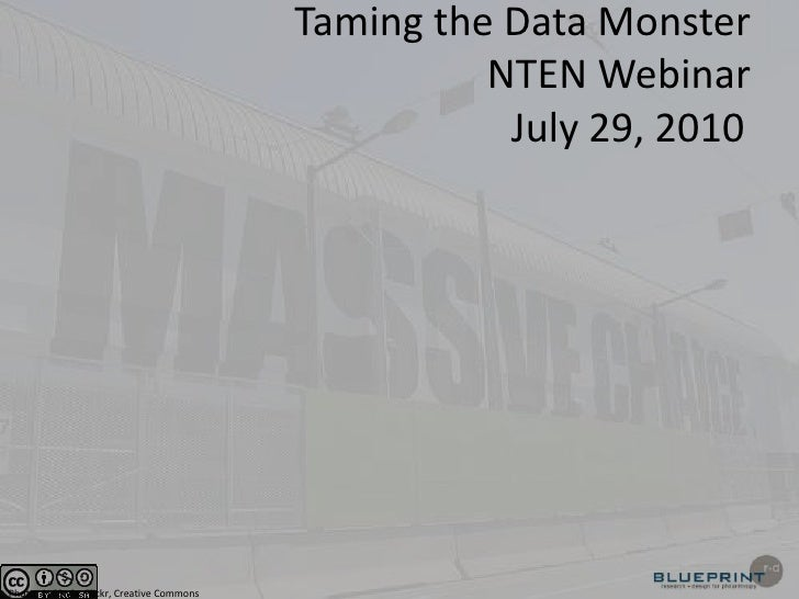 Taming the Data Monster NTEN WebinarJuly 29, 2010<br />Photo, 416Style, Flickr, Creative Commons<br />