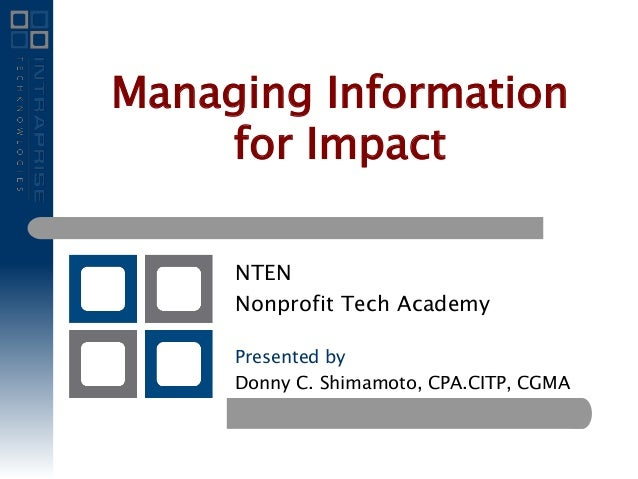 NTEN Nonprofit Tech Academy Presented by Donny C. Shimamoto, CPA.CITP, CGMA Managing Information for Impact