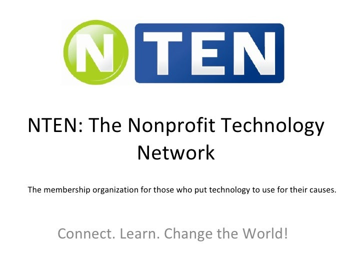 NTEN: The Nonprofit Technology Network Connect. Learn. Change the World! The membership organization for those who put tec...
