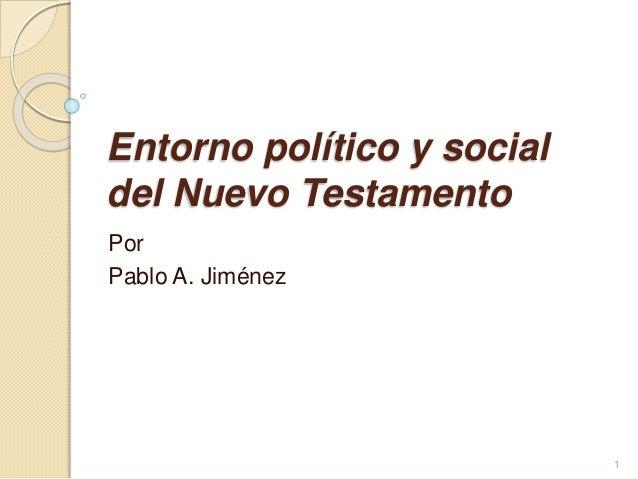 Entorno político y social del Nuevo Testamento Por Pablo A. Jiménez 1