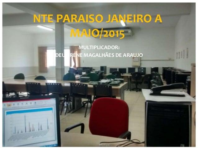NTE PARAISO JANEIRO A MAIO/2015 MULTIPLICADOR: DEUSIRENE MAGALHÃES DE ARAUJO