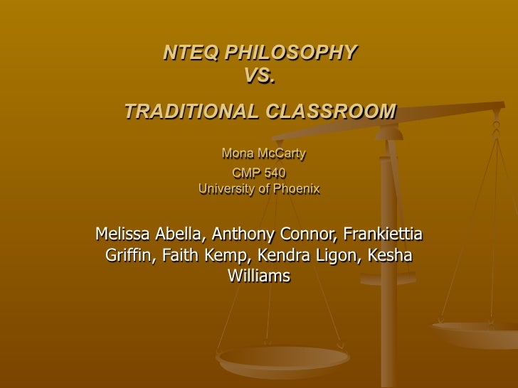 NTEQ PHILOSOPHY               VS.    TRADITIONAL CLASSROOM                  Mona McCarty                   CMP 540        ...