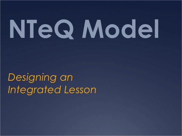 NTeQ ModelDesigning anIntegrated Lesson