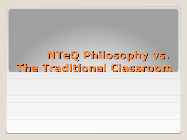NTeQ Philosophy vs.The Traditional Classroom
