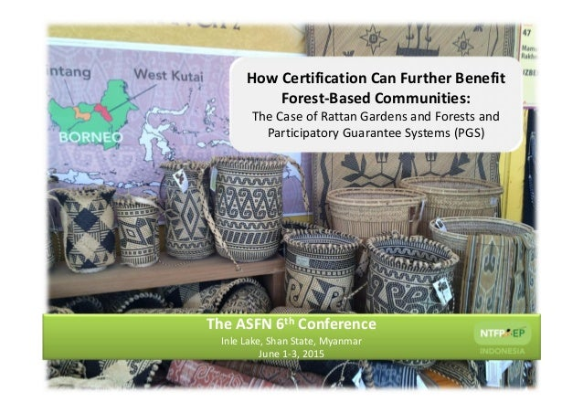 How Certification Can Further Benefit Forest-Based Communities: The Case of Rattan Gardens and Forests and Participatory G...