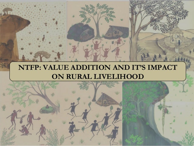 NTFP: VALUE ADDITION AND IT'S IMPACT ON RURAL LIVELIHOOD