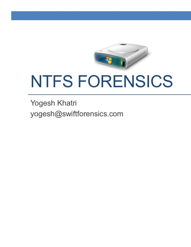 NTFS FORENSICSYogesh Khatriyogesh@swiftforensics.com