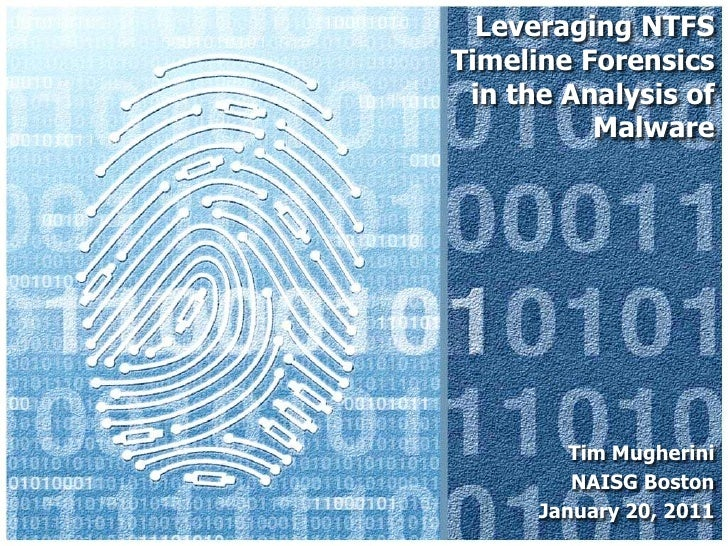 Leveraging NTFS Timeline Forensics in the Analysis of Malware<br />Tim Mugherini<br />NAISG Boston<br />January 20, 2011<b...