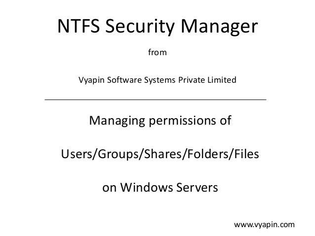 NTFS Security Manager from Vyapin Software Systems Private Limited  Managing permissions of Users/Groups/Shares/Folders/Fi...