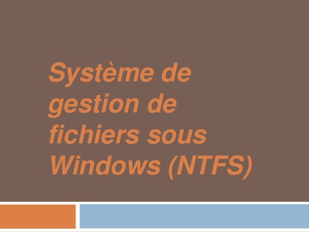 Système degestion defichiers sousWindows (NTFS)