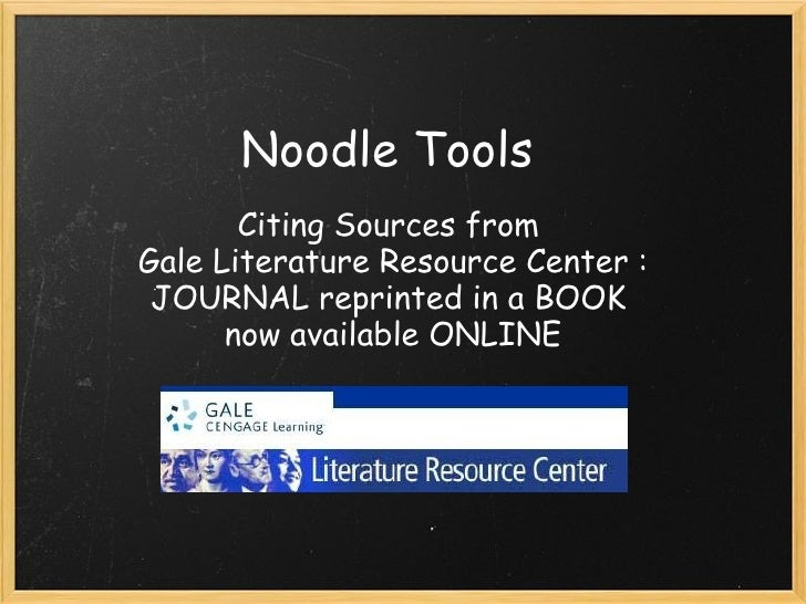 Noodle Tools       Citing Sources fromGale Literature Resource Center : JOURNAL reprinted in a BOOK      now available O...