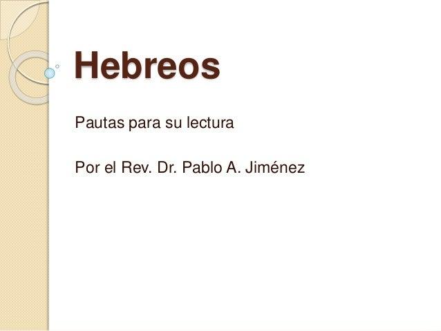 Hebreos Pautas para su lectura Por el Rev. Dr. Pablo A. Jiménez