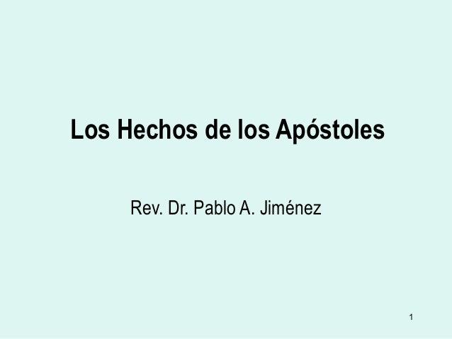 1 Los Hechos de los Apóstoles Rev. Dr. Pablo A. Jiménez