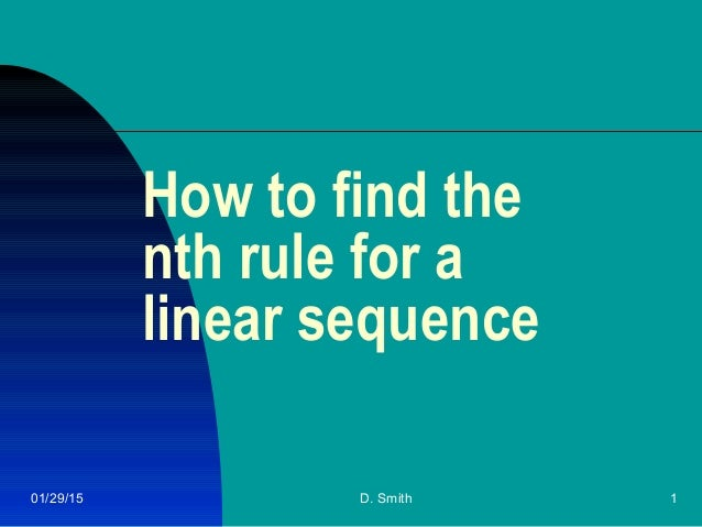 01/29/15 D. Smith 1 How to find the nth rule for a linear sequence