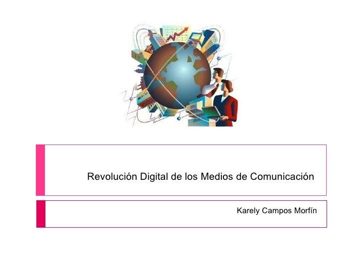 Revolución Digital de los Medios de Comunicación  Karely Campos Morfín