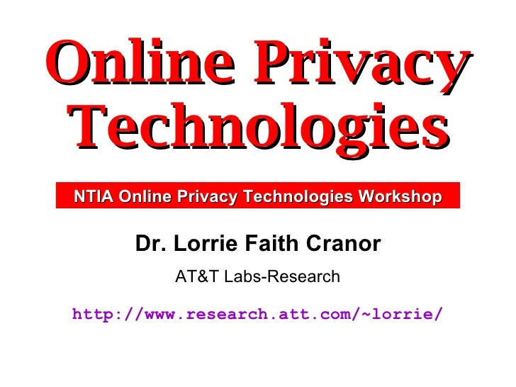 Online Privacy Technologies Dr. Lorrie Faith Cranor AT&T Labs-Research http://www.research.att.com/~lorrie/ NTIA Online Pr...