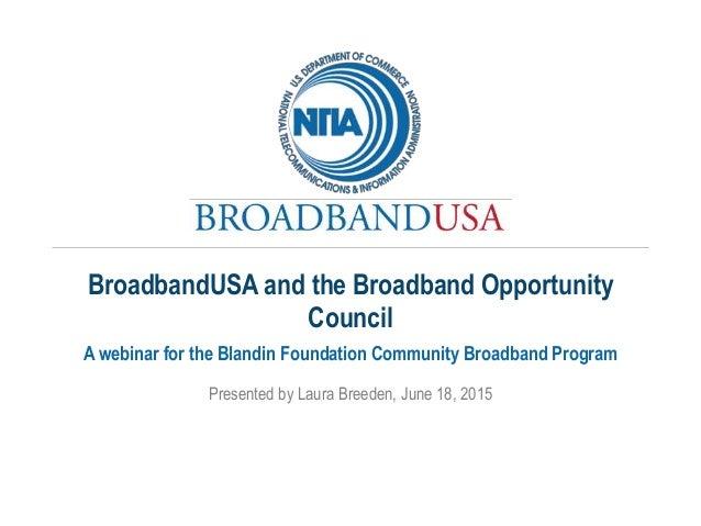 Presented by Laura Breeden, June 18, 2015 A webinar for the Blandin Foundation Community Broadband Program BroadbandUSA an...