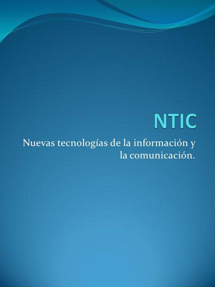 Nuevas tecnologías de la información y                      la comunicación.