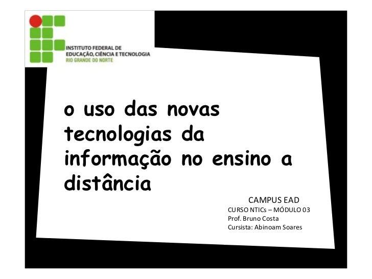 o uso das novas tecnologias da informação no ensino a distância<br />CAMPUS EAD<br />CURSO NTICs – MÓDULO 03<br />Prof. Br...