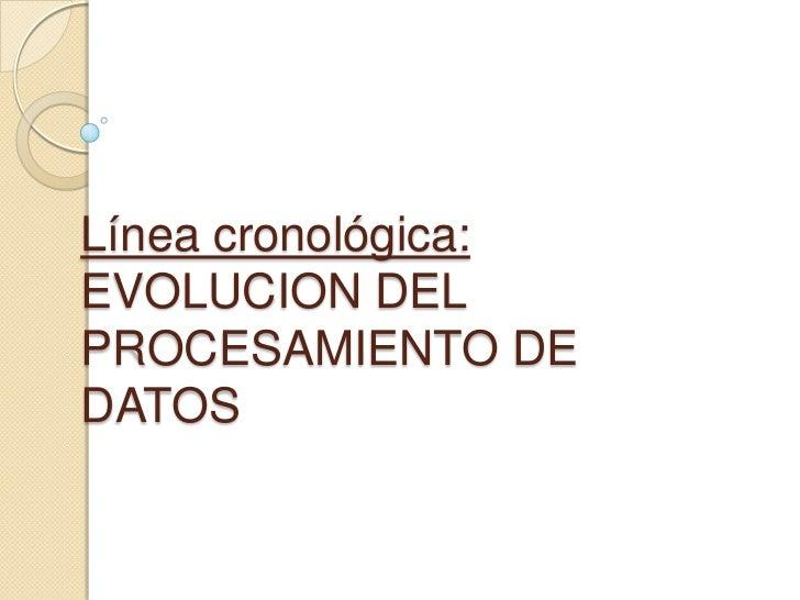 Línea cronológica: EVOLUCION DEL PROCESAMIENTO DE DATOS<br />
