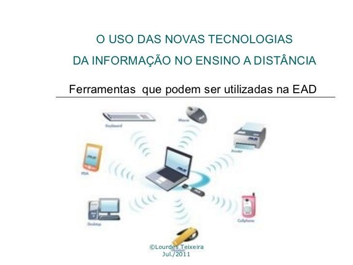 O USO DAS NOVAS TECNOLOGIAS DA INFORMAÇÃO NO ENSINO A DISTÂNCIA ©Lourdes Teixeira Jul./2011 Ferramentas  que podem ser uti...