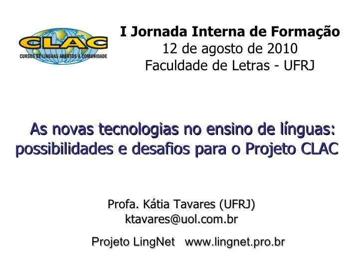 I Jornada Interna de Formação  12 de agosto de 2010  Faculdade de Letras - UFRJ  <ul><li>As novas tecnologiasno ensino de...