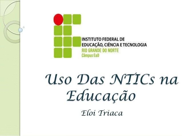 Uso Das NTICs na Educação Eloi Triaca