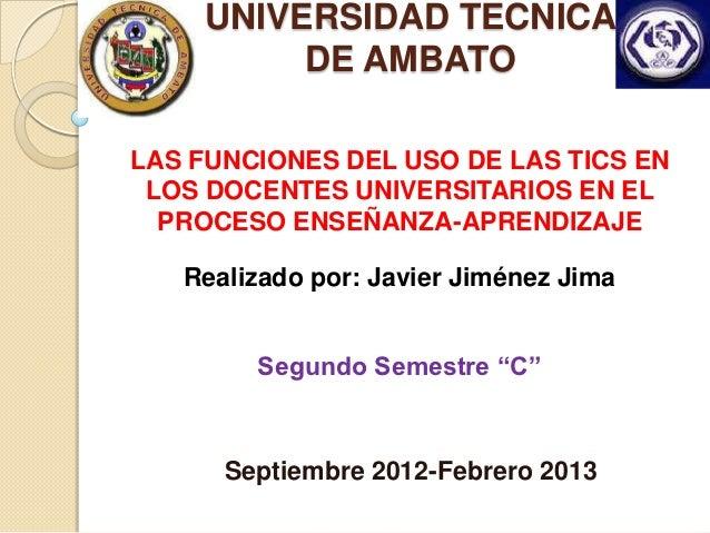 UNIVERSIDAD TECNICA          DE AMBATOLAS FUNCIONES DEL USO DE LAS TICS EN LOS DOCENTES UNIVERSITARIOS EN EL  PROCESO ENSE...