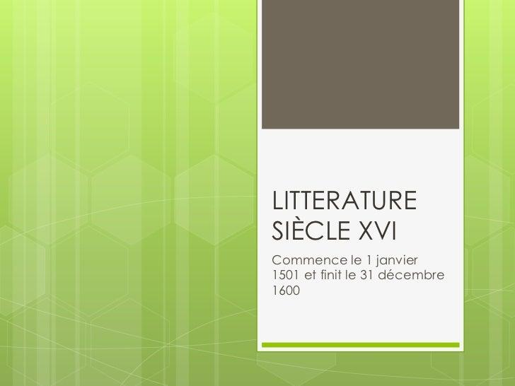 LITTERATURE SIÈCLE XVI<br />Commence le 1 janvier 1501 et finit le 31 décembre 1600 <br />