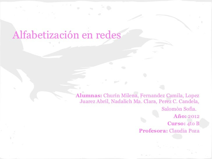 Alfabetización en redes             Alumnas: Churín Milena, Fernandez Camila, Lopez              Juarez Abril, Nadalich Ma...