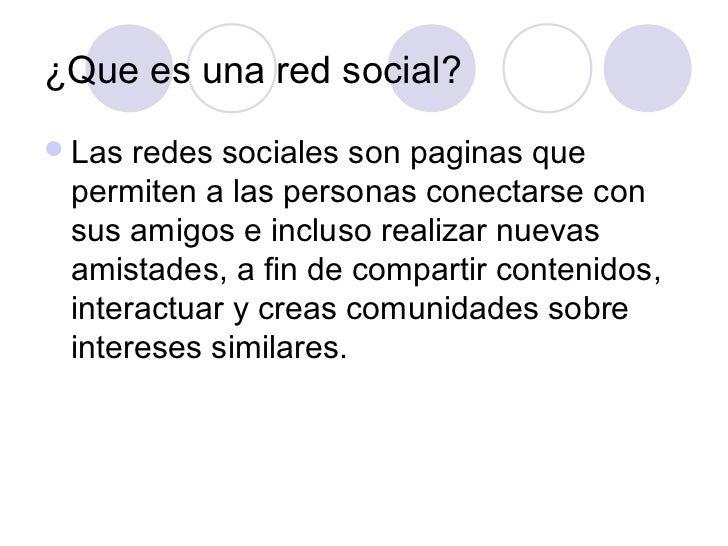 ¿Que es una red social? Las redes sociales son paginas que permiten a las personas conectarse con sus amigos e incluso re...