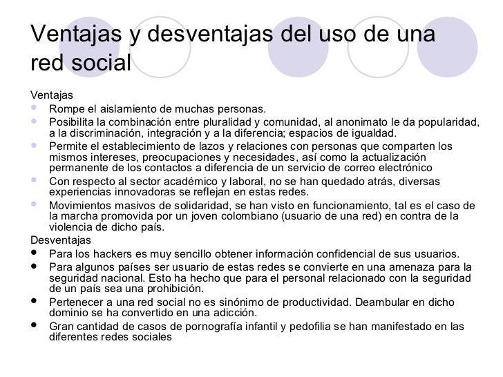 Ventajas y desventajas del uso de unared socialVentajas Rompe el aislamiento de muchas personas. Posibilita la combinaci...