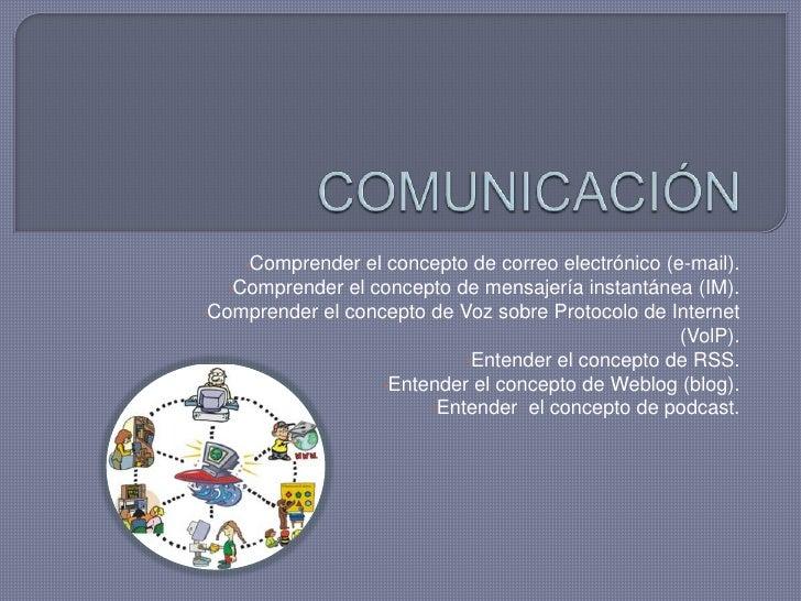 COMUNICACIÓN<br /><ul><li>Comprender el concepto de correo electrónico (e-mail).