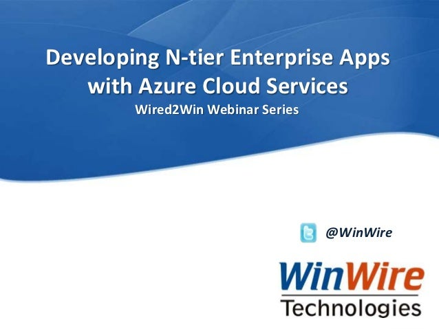 Developing N-tier Enterprise Apps             with Azure Cloud Services                                          Wired2Win...