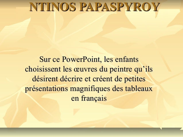 NTINOS PAPASPYROYNTINOS PAPASPYROYSur ce PowerPoint, les enfantsSur ce PowerPoint, les enfantschoisissent les œuvres du pe...