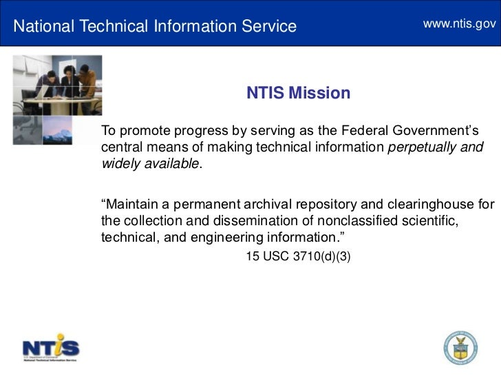 National Technical Information Service<br />NTIS Mission<br />To promote progress by serving as the Federal Government's c...
