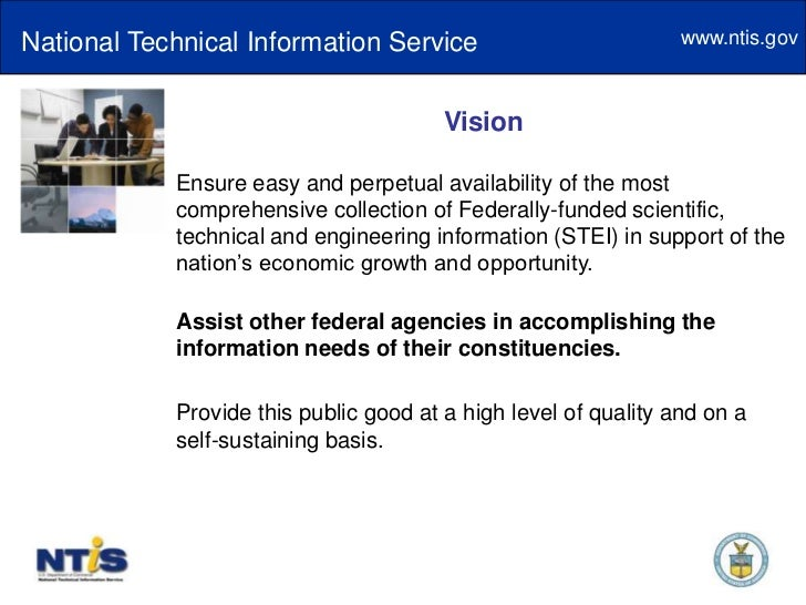 National Technical Information Service<br />Vision<br />Ensure easy and perpetual availability of the most comprehensive c...