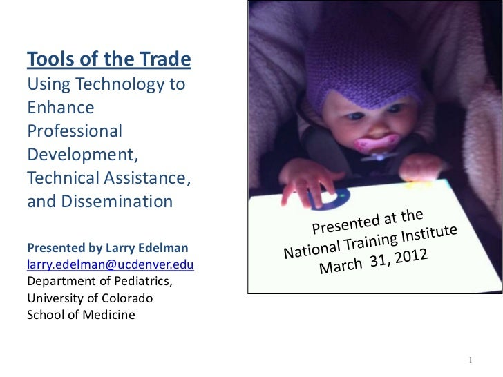 Tools of the TradeUsing Technology toEnhanceProfessionalDevelopment,Technical Assistance,and DisseminationPresented by Lar...