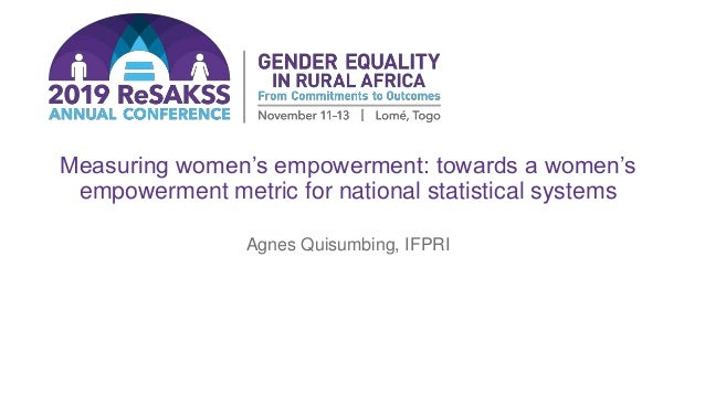 Measuring women's empowerment: towards a women's empowerment metric for national statistical systems Agnes Quisumbing, IFP...