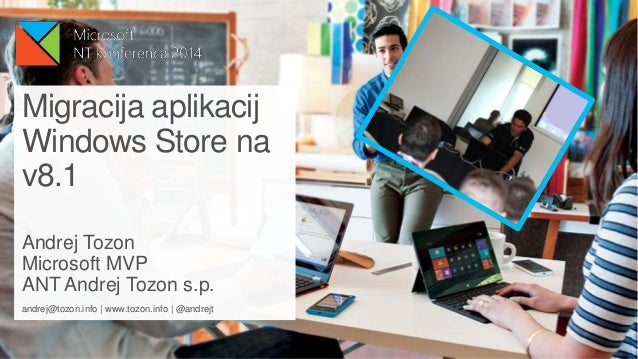 Migracija aplikacij Windows Store na v8.1 Andrej Tozon Microsoft MVP ANT Andrej Tozon s.p. andrej@tozon.info | www.tozon.i...