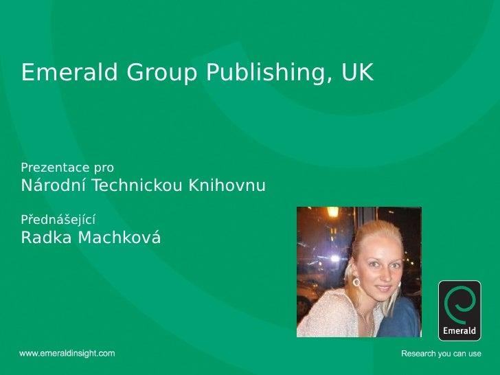 Emerald Group Publishing, UK   Prezentace pro Národní Technickou Knihovnu Přednášející Radka Machková                    ...