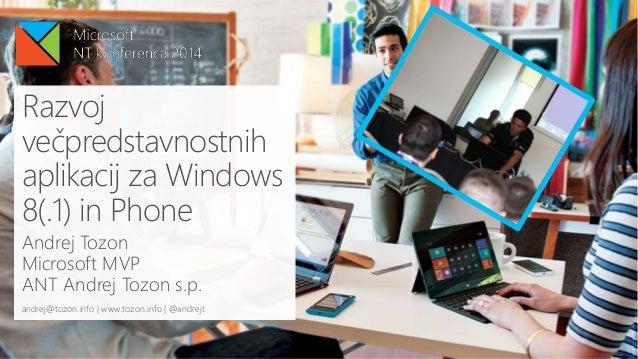 Razvoj večpredstavnostnih aplikacij za Windows 8(.1) in Phone Andrej Tozon Microsoft MVP ANT Andrej Tozon s.p. andrej@tozo...