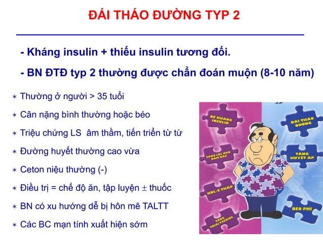 ĐÁI THÁO ĐƯỜNG TYP 2 - Kháng insulin + thiếu insulin tương đối. - BN ĐTĐ typ 2 thường được chẩn đoán muộn (8-10 năm)  Thư...