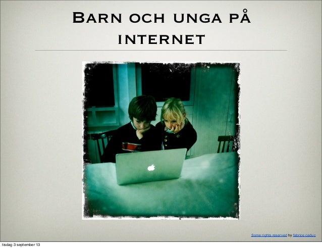Barn och unga på internet Some rights reserved by fabrice caduc tisdag 3 september 13