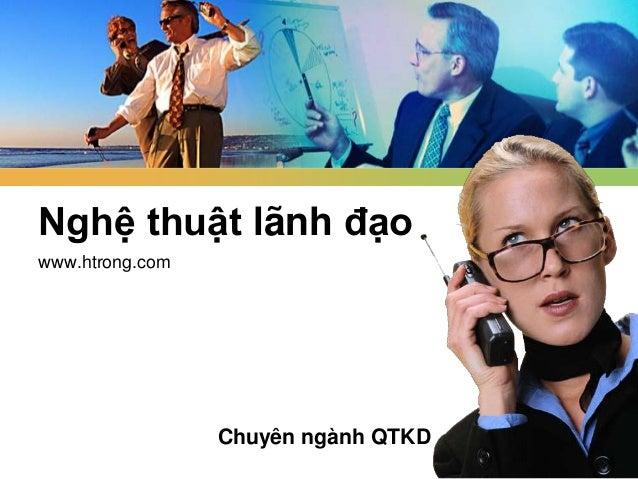 Nghệ thuật lãnh đạowww.htrong.com                 Chuyên ngành QTKD
