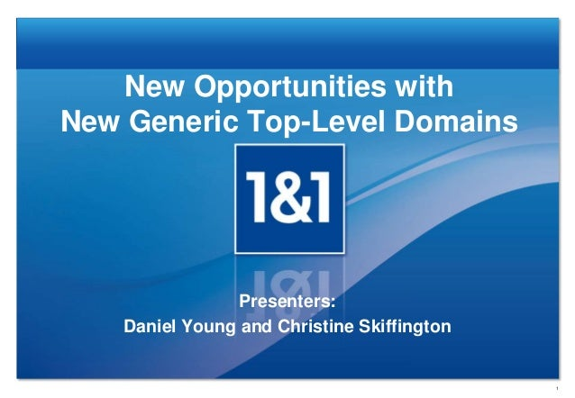 New Opportunities with New Generic Top-Level Domains Presenters: Daniel Young and Christine Skiffington 1