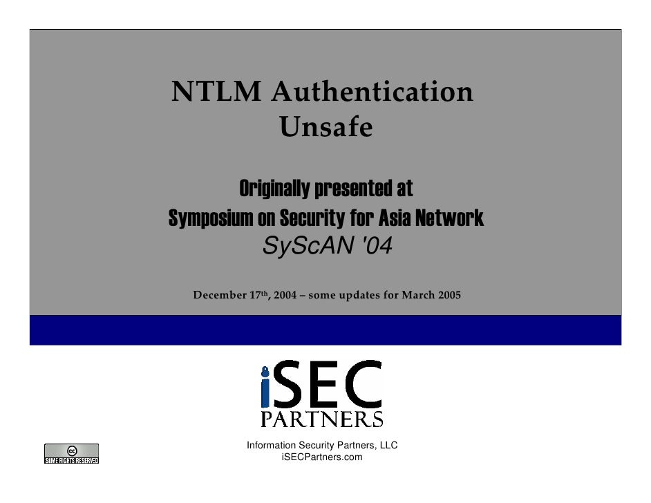 NTLM Authentication       Unsafe          Originally presented at Symposium on Security for Asia Network            SyScAN...