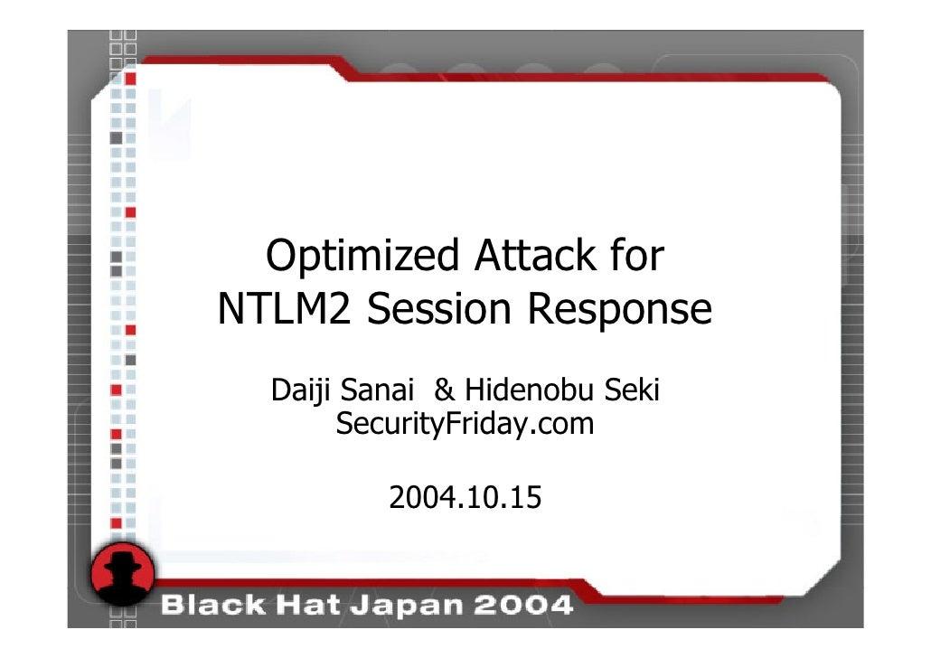 Optimized Attack for NTLM2 Session Response   Daiji Sanai & Hidenobu Seki         SecurityFriday.com            2004.10.15