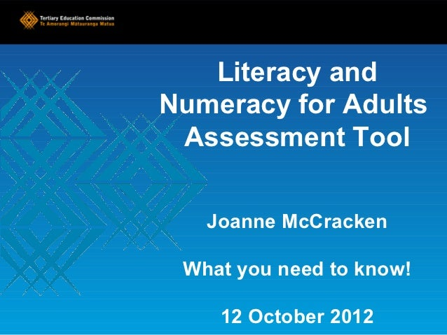 Literacy andNumeracy for Adults Assessment Tool   Joanne McCracken What you need to know!    12 October 2012