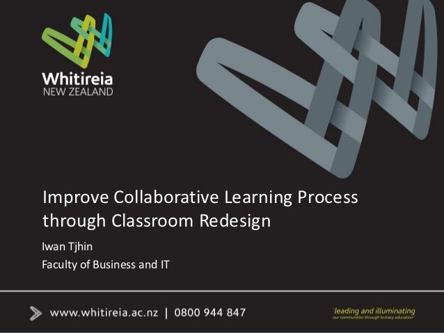 Improve Collaborative Learning Processthrough Classroom RedesignIwan TjhinFaculty of Business and IT